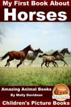 My First Book about Horses: Amazing Animal Books - Children's Picture Books ebook by Molly Davidson