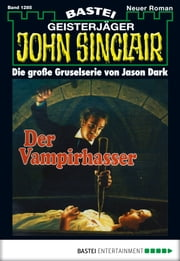 John Sinclair - Folge 1285 - Der Vampirhasser ebook by Jason Dark
