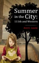 Summer in the City: 111th and Western ebook by Ann E. Laurie