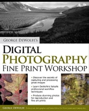 George DeWolfe's Digital Photography Fine Print Workshop ebook by DeWolfe, George