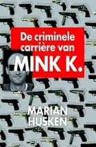 De criminele carriere van Mink K.E ebook by Marian Husken