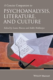 A Concise Companion to Psychoanalysis, Literature, and Culture ebook by Laura Marcus,Ankhi Mukherjee