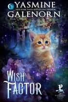 Wish Factor - A Bewitching Bedlam Short Story ebook by Yasmine Galenorn