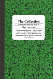 The Collection - A Collection of Short Stories ebook by Dan Gonzalez