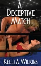 A Deceptive Match ebook by Kelli A. Wilkins