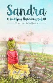 Sandra and the Flying Elephants of Belfast ebook by Darrin Wedlock