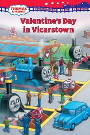 Thomas in Town: Valentine's Day in Vicarstown (Thomas & Friends) ebook by W. Awdry