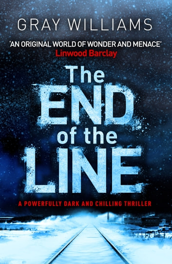 The End of the Line - A powerfully dark and chilling thriller ebook by Gray Williams