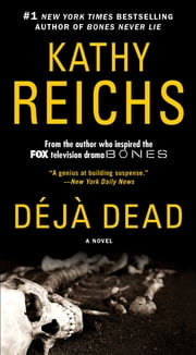 Deja Dead - A Novel ebook by Kathy Reichs