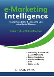e-Marketing Intelligence - Transforming Brand and Increasing Sales  - Tips and Tricks with Best Practices ebook by Rana, Noman