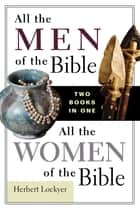 All the Men of the Bible/All the Women of the Bible Compilation ebook by Herbert Lockyer