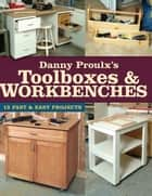 Danny Proulx's Toolboxes & Workbenches ebook by Danny Proulx