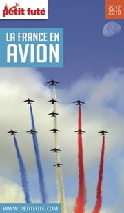 FRANCE EN AVION 2017/2018 Petit Futé ebook by Dominique Auzias,Jean-Paul Labourdette
