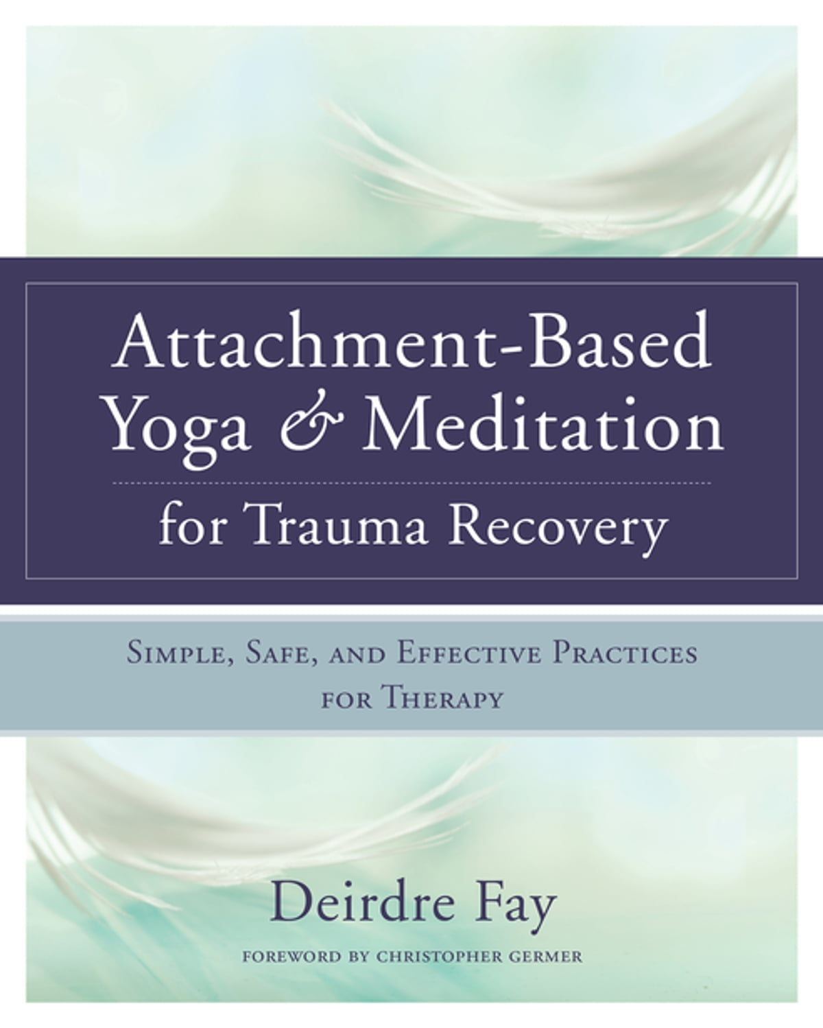 Attachment-Based Yoga & Meditation for Trauma Recovery: Simple, Safe, and  Effective Practices for Therapy ebook by Deirdre Fay - Rakuten Kobo
