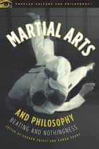 Martial Arts and Philosophy - Beating and Nothingness ebook by Graham Priest, Damon A. Young