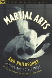Martial Arts and Philosophy - Beating and Nothingness ebook by Graham Priest,Damon A. Young