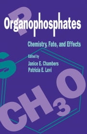 Organophosphates Chemistry, Fate, and Effects: Chemistry, Fate, and Effects ebook by Chambers, Janice E.