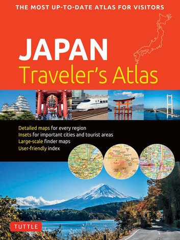 Japan Traveler's Atlas - Japan's Most Up-to-date Atlas for Visitors ebook by