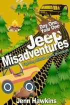 Jeep Misadventures-Fighting Middle Aged Boredom Day One, Year One ebook by Jenn Hawkins