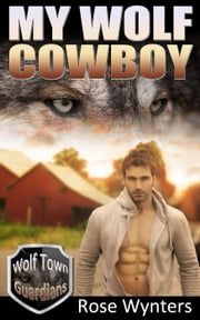 My Wolf Cowboy - Wolf Town Guardians, #3 ebook by Rose Wynters