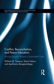 Conflict, Reconciliation and Peace Education - Moving Burundi Toward a Sustainable Future ebook by William Timpson, Elavie Ndura, Apollinaire Bangayimbaga