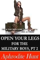 Open Your Legs for the Military Boys Part 2 ebook by Aphrodite Hunt