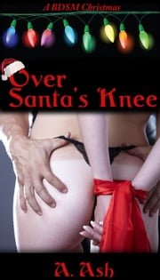 Over Sana's Knee - A BDSM Christmas ebook by A. Ash