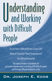 Understanding And Working With Difficult People ebook by Dr. Joseph E. Koob