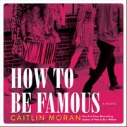 How to Be Famous - A Novel audiobook by Caitlin Moran