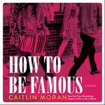How to Be Famous - A Novel audiobook by Caitlin Moran, Louise Brealey