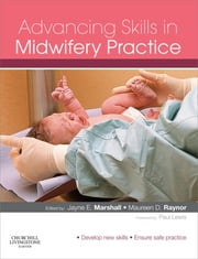 Advancing Skills in Midwifery Practice ebook by Jayne E. Marshall,Maureen D. Raynor