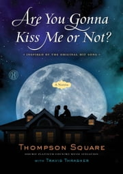 Are You Gonna Kiss Me or Not? - A Novel ebook by Travis Thrasher,Thompson Square