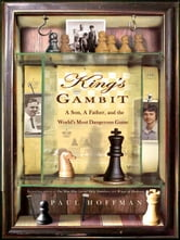 King's Gambit - A Son, a Father, and the World's Most Dangerous Game ebook by Paul Hoffman