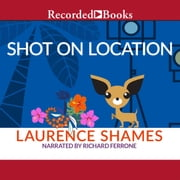 Shot on Location audiobook by Laurence Shames