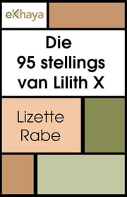 Die 95 stellings van Lilith X ebook by Lizette Rabe