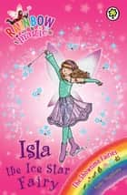 Isla the Ice Star Fairy - The Showtime Fairies Book 6 ebook by Daisy Meadows, Georgie Ripper