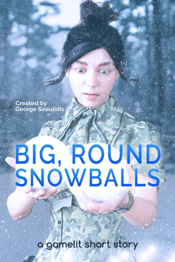 Big, Round Snowballs - A GameLit Story ebook by George Saoulidis