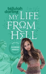 My Life From Hell (The Blooming Goddess Trilogy Book Three) ebook by Tellulah Darling