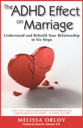 The ADHD Effect on Marriage: Understand and Rebuild Your Relationship in Six Steps - Understand and Rebuild Your Relationship in Six Steps ebook by Melissa C. Orlov
