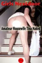 Amateur Housewife Tina Naked ebook by Fanny de Cock, Pussy Encore