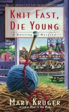Knit Fast, Die Young ebook by Mary Kruger