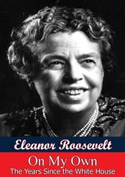 On My Own: The Years Since The White House ebook by Eleanor Roosevelt