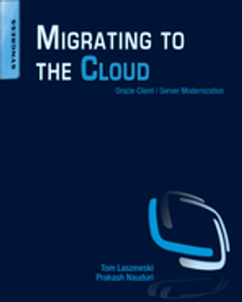 Migrating to the Cloud - Oracle Client/Server Modernization ebook by Tom Laszewski,Prakash Nauduri
