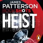 Heist - BookShots audiobook by James Patterson