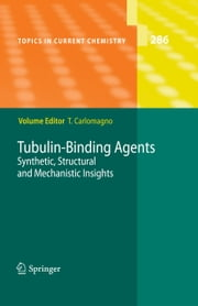 Tubulin-Binding Agents - Synthetic, Structural and Mechanistic Insights ebook by Teresa Carlomagno