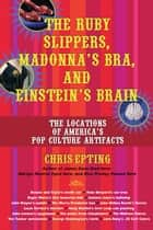 The Ruby Slippers, Madonna's Bra, and Einstein's Brain ebook by Chris Epting