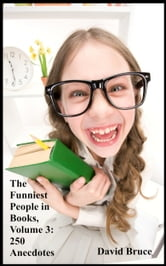 The Funniest People in Books, Volume 3: 250 Anecdotes ebook by David Bruce