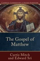 Gospel of Matthew, The (Catholic Commentary on Sacred Scripture) ebook by Curtis Mitch, Edward Sri, Peter Williamson,...