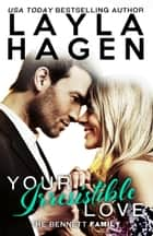 Your Irresistible Love - The Bennett Family, #1 ebook by Layla Hagen