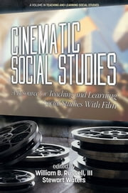 Cinematic Social Studies - A Resource for Teaching and Learning Social Studies With Film ebook by Kobo.Web.Store.Products.Fields.ContributorFieldViewModel